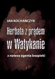 okładka Herbata z prądem w Watykanie, Ebook | Jan Kochańczyk