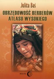 okładka Obrzędowość Berberów Atlasu Wysokiego, Ebook | Julita Baś