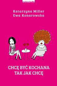 okładka Chcę być kochana tak jak chcę, Ebook | Katarzyna Miller, Ewa  Konarowska