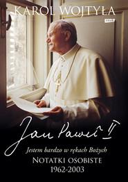 """okładka """"Jestem bardzo w rękach Bożych"""" Notatki osobiste 1962–2003, Ebook   Jan Paweł II"""