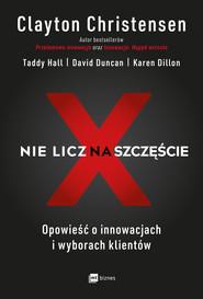 okładka Nie licz na szczęście!, Ebook | Clayton Christensen, Taddy Hall, David Duncan, Karen Dillon