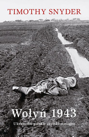 okładka Wołyń 1943, Ebook | Timothy Snyder, Sergiusz Kowalski