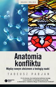 okładka Anatomia konflikty. Między nowym ateizmem a teologią nauki, Ebook | Tadeusz Pabjan