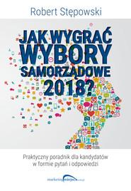 okładka Jak wygrać wybory samorządowe 2018, Ebook | Robert Stępowski