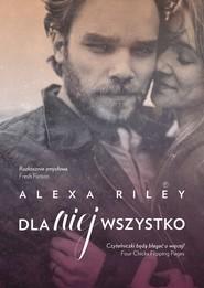 okładka Dla niej wszystko, Ebook | Alexa  Riley