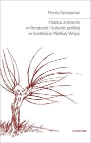 okładka Habitus żołnierski w literaturze i kulturze polskiej w kontekście Wielkiej Wojny, Ebook | Szczepaniak Monika