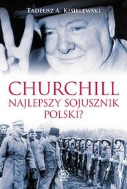 okładka Churchill. Najlepszy sojusznik Polski?, Ebook | Tadeusz Antoni Kisielewski