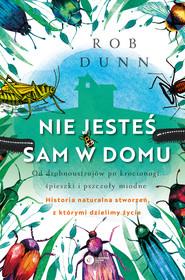 okładka Nie jesteś sam w domu. Od drobnoustrojów po krocionogi, świerszcze i pszczoły miodne - historia naturalna stworzeń, z którymi dzielimy życie, Ebook | Robert Dunn