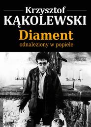 okładka Diament odnaleziony w popiele, Ebook | Krzysztof Kąkolewski