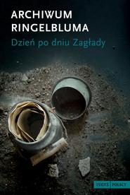 okładka Archiwum Ringelbluma. Dzień po dniu zagłady, Ebook | opracowanie zbiorowe
