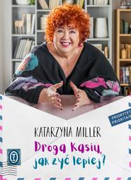 okładka Droga Kasiu, jak żyć lepiej?, Ebook | Katarzyna Miller