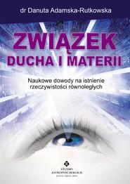okładka Związek ducha i materii. Naukowe dowody na istnienie rzeczywistości równoległych, Ebook | dr Danuta Adamska-Rutkowska