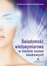 okładka Świadomość wielowymiarowa w świetle badań naukowych, Ebook | dr Danuta Adamska-Rutkowska