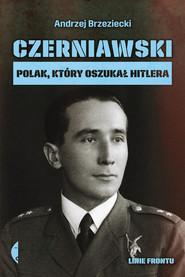 okładka Czerniawski. Polak, który oszukał Hitlera, Ebook | Andrzej Brzeziecki