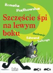 okładka Szczęście śpi na lewym boku, Ebook | Renata  Piątkowska