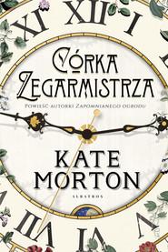 okładka CÓRKA ZEGARMISTRZA, Ebook   Kate Morton