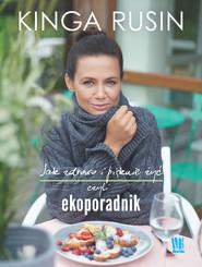 okładka Jak zdrowo i pięknie żyć, czyli ekoporadnik, Ebook | Kinga Rusin