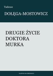 okładka Drugie życie doktora Murka, Ebook | Tadeusz Dołęga-Mostowicz