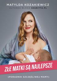 okładka Złe matki są najlepsze, Ebook | Matylda Kozakiewicz