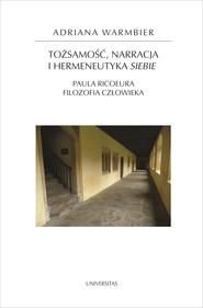 okładka Tożsamość, narracja i hermeneutyka siebie. Paula Ricoeura filozofia człowieka, Ebook | Warmbier Adriana