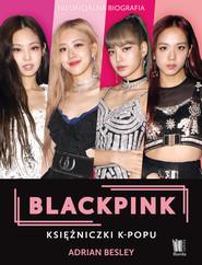 okładka BLACKPINK. Księżniczki K-popu, Ebook | Adrian Besley
