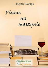 okładka Pisane na maszynie, Ebook   Andrzej Wardyn