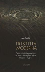 okładka Tristitia moderna. Pasja mitu tristanowskiego w nowoczesnej literaturze, filozofii i muzyce, Ebook   Artur  Żywiołek