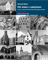 okładka Pół wieku z zabytkami w życiu i pracach konserwatorskich gdańskiego architekta, Ebook   Andrzej Macur