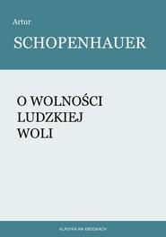 okładka O wolności ludzkiej woli, Ebook | Artur Schopenhauer