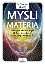 okładka Myśli to materia. Szokujące odkrycia o tym, jak Twój mózg tworzy materialną rzeczywistość - PDF, Ebook | Church Dawson