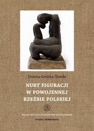 okładka Nurt figuracji w powojennej rzeźbie polskiej, Ebook | Dorota  Grubba-Thiede