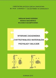okładka Wybrane zagadnienia z wytrzymałości materiałów. Przykłady obliczeń, Ebook | Wiesław  Bandyszewski, Monika  Maciewicz, Wojciech  Szczepkowski
