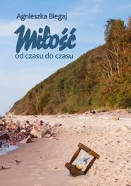 okładka Miłość od czasu do czasu, Ebook | Agnieszka Biegaj