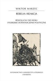 okładka Rebelia i reakcja. Rewolucja 1905 roku i plebejskie doświadczenie polityczne, Ebook   Wiktor Marzec