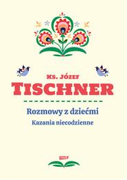 okładka Rozmowy z dziećmi. Kazania niecodzienne (2020), Ebook | Józef Tischner