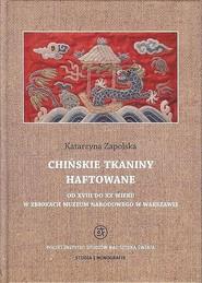 okładka Chińskie tkaniny haftowane od XVIII do XX wieku w zbiorach Muzeum Narodowego w Warszawie, Ebook | Katarzyna  Zapolska