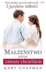 okładka Małżeństwo, jakiego zawsze chcieliście, Ebook | Gary Chapman