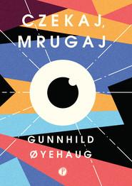 okładka Czekaj, mrugaj, Ebook | Gunnhild Oyehaug
