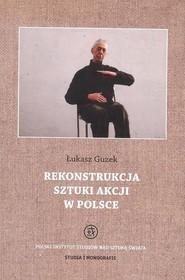 okładka Rekonstrukcja sztuki akcji w Polsce, Ebook | Łukasz  Guzek