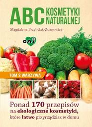 okładka ABC kosmetyki naturalnej Tom 2: warzywa, Ebook   Magdalena Przybylak - Zdanowicz