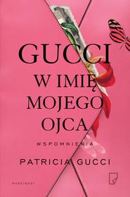 okładka Gucci. W imię mojego ojca, Ebook | Patricia Gucci