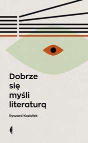 okładka Dobrze się myśli literaturą, Ebook | Ryszard Koziołek