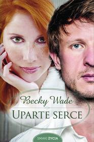 okładka Uparte serce, Ebook | Becky Wade