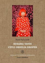 okładka Kusama Yayoi czyli obsesja kropek, Ebook | Paweł  Pachciarek