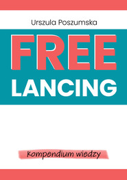 okładka Freelancing – kompendium wiedzy, Ebook | Urszula Poszumska