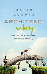 okładka Architekci natury, czyli genialne budowle w świecie zwierząt, Ebook | Mario Ludwig