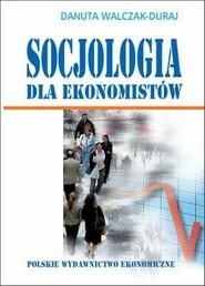 okładka Socjologia dla ekonomistów, Ebook   Danuta Walczak-Duraj
