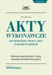 okładka Akty wykonawcze do Kodeksu pracy 2017 z komentarzem, Ebook | INFOR PL S.A.