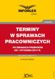 okładka TERMINY W SPRAWACH PRACOWNICZYCH po zmianach przepisów od 1 stycznia 2017 r., Ebook   dr Aneta Olędzka