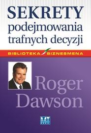 okładka Sekrety podejmowania trafnych decyzji, Ebook | Roger Dawson